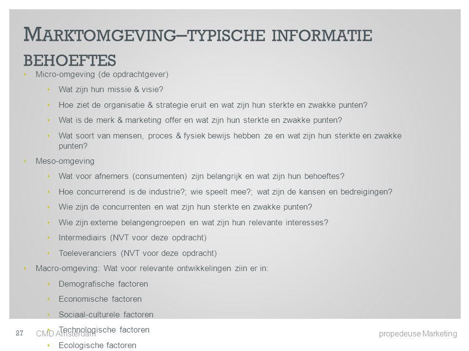 M ARKTOMGEVING – TYPISCHE INFORMATIE BEHOEFTES ‣ Micro-omgeving (de opdrachtgever) ‣ Wat zijn hun missie & visie.