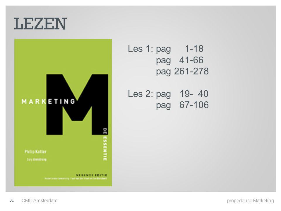 LEZEN CMD Amsterdam propedeuse Marketing 31 Les 1: pag 1-18 pag 41-66 pag 261-278 Les 2: pag 19- 40 pag 67-106