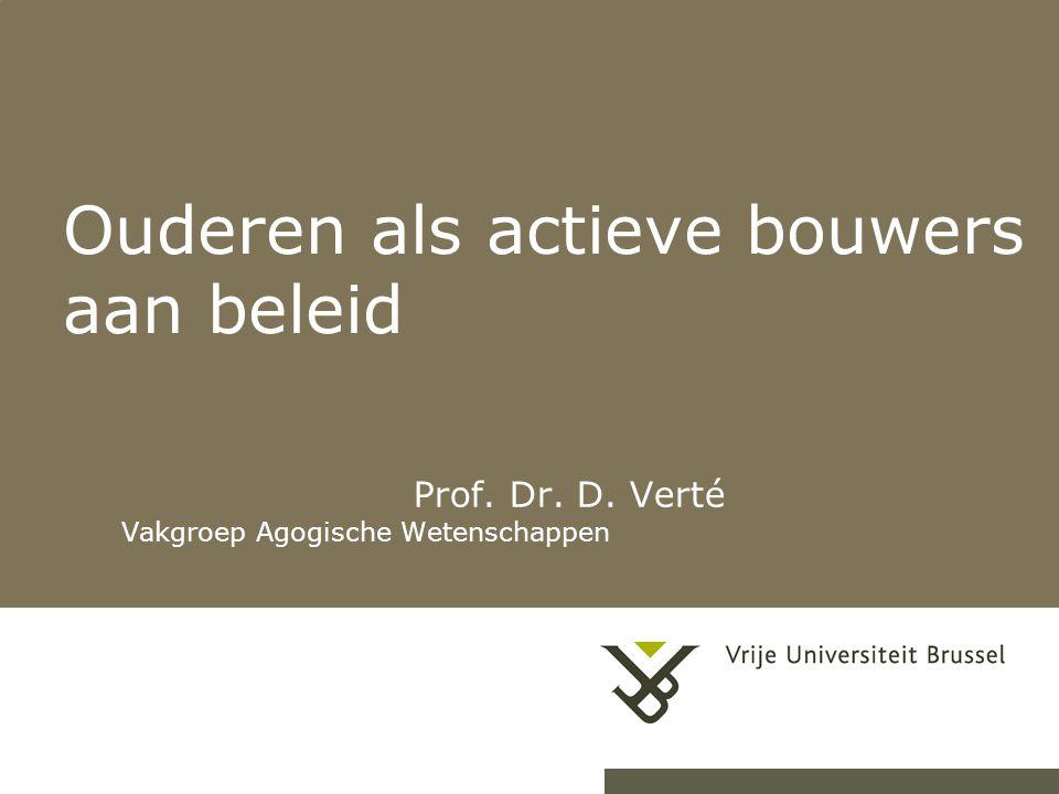 Ouderen als actieve bouwers aan beleid Prof. Dr. D. Verté Vakgroep Agogische Wetenschappen