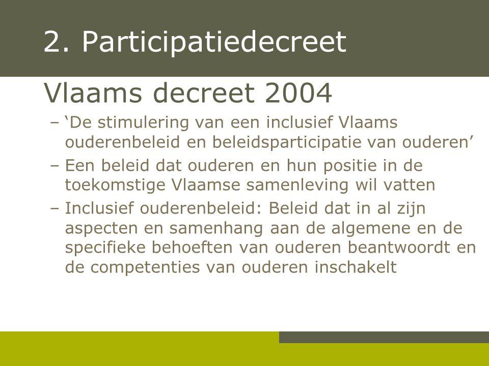 2. Participatiedecreet Vlaams decreet 2004 –'De stimulering van een inclusief Vlaams ouderenbeleid en beleidsparticipatie van ouderen' –Een beleid dat