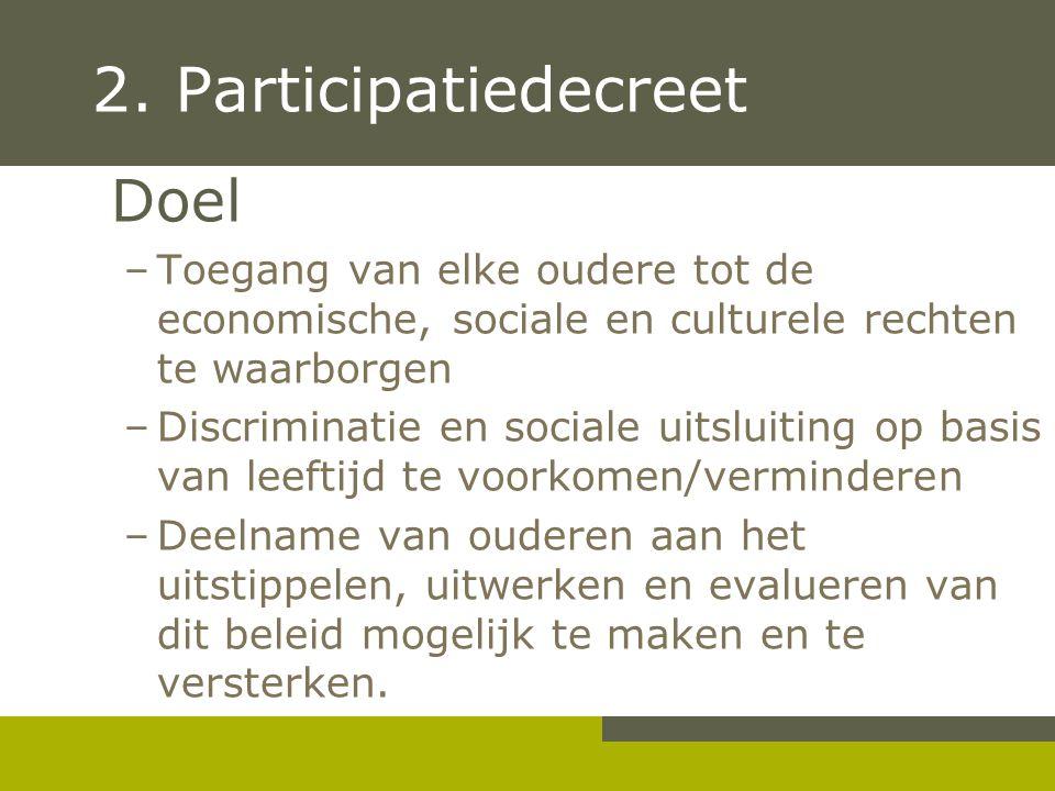 2. Participatiedecreet Doel –Toegang van elke oudere tot de economische, sociale en culturele rechten te waarborgen –Discriminatie en sociale uitsluit