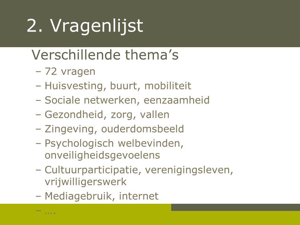 2. Vragenlijst Verschillende thema's –72 vragen –Huisvesting, buurt, mobiliteit –Sociale netwerken, eenzaamheid –Gezondheid, zorg, vallen –Zingeving,