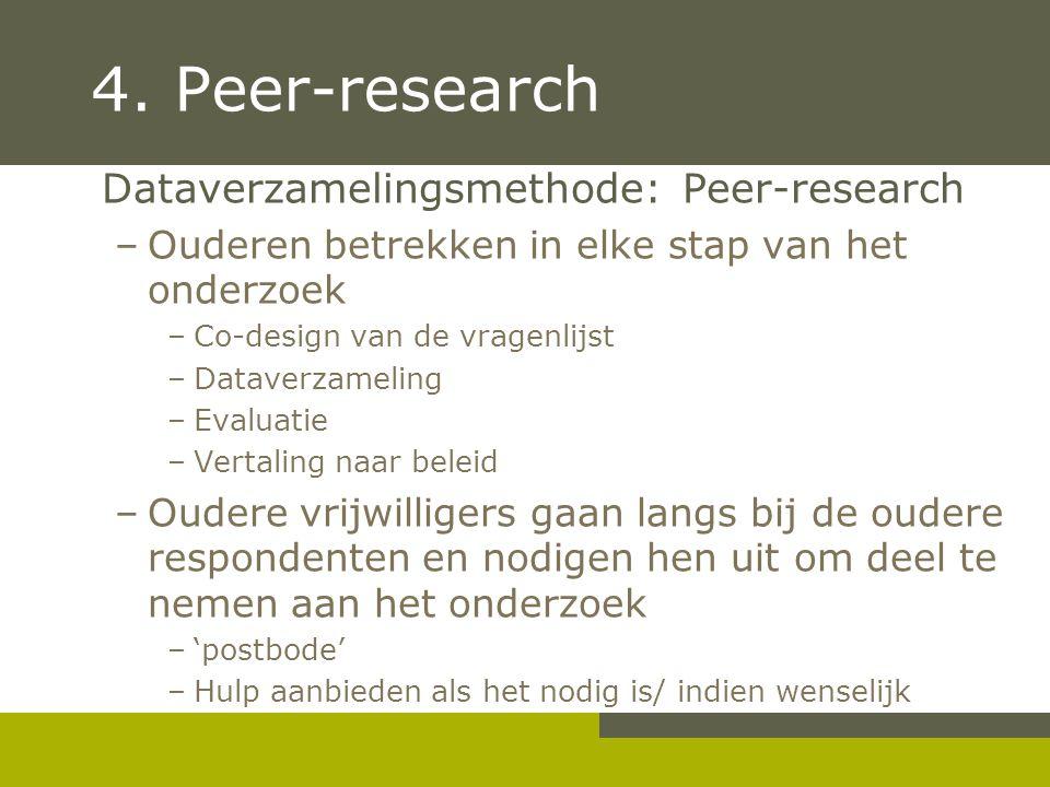 4. Peer-research Dataverzamelingsmethode: Peer-research –Ouderen betrekken in elke stap van het onderzoek –Co-design van de vragenlijst –Dataverzameli