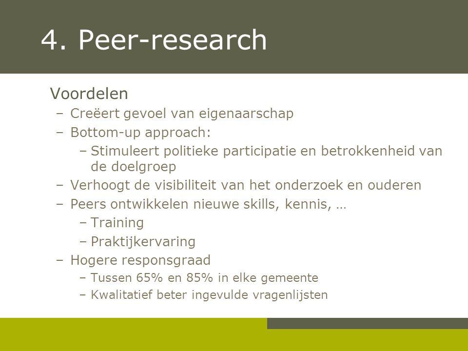 4. Peer-research Voordelen –Creëert gevoel van eigenaarschap –Bottom-up approach: –Stimuleert politieke participatie en betrokkenheid van de doelgroep