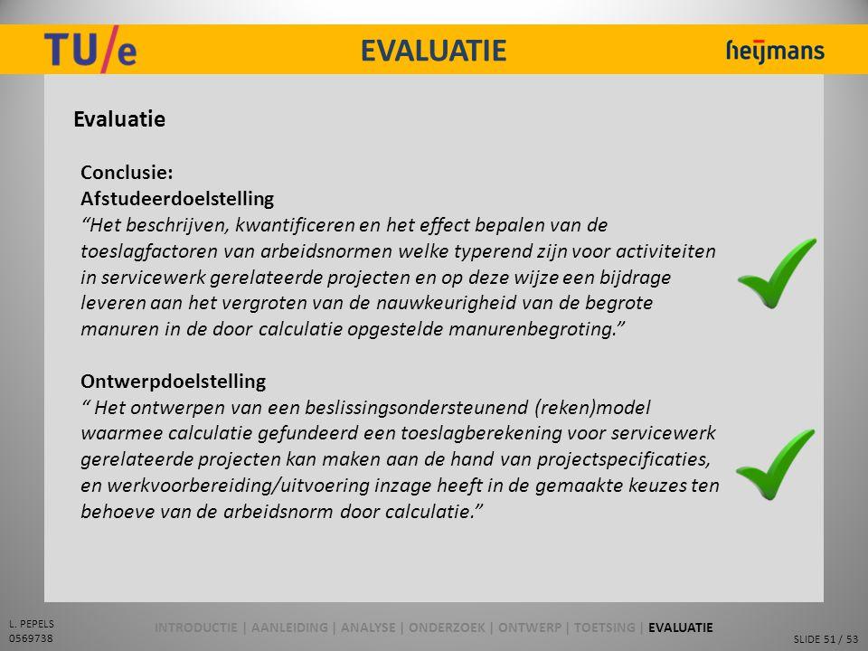 """SLIDE 51 / 53 L. PEPELS 0569738 EVALUATIE Evaluatie Conclusie: Afstudeerdoelstelling """"Het beschrijven, kwantificeren en het effect bepalen van de toes"""