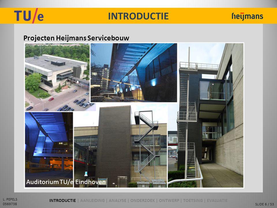 SLIDE 6 / 53 L. PEPELS 0569738 INTRODUCTIE Projecten Heijmans Servicebouw Paviljoens Mutsaersstichting Venlo Witte Huis Mutsaersstichting Venlo Pand N