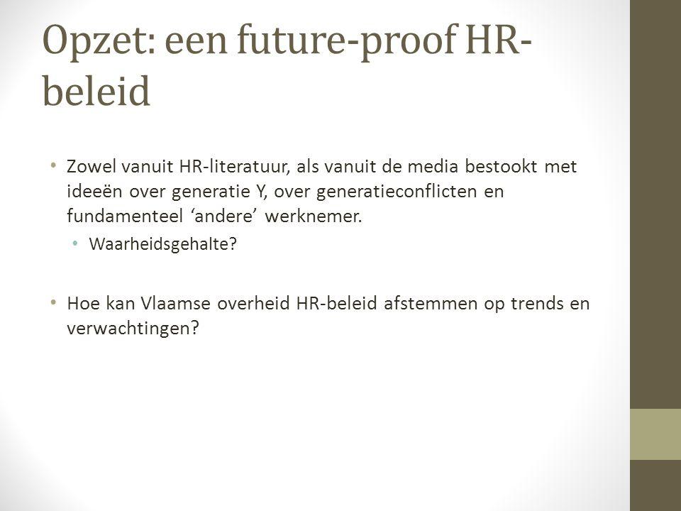 Opzet: een future-proof HR- beleid Zowel vanuit HR-literatuur, als vanuit de media bestookt met ideeën over generatie Y, over generatieconflicten en f