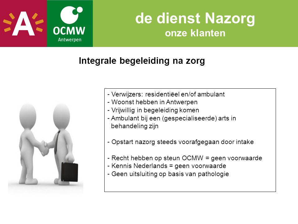 Integrale begeleiding na zorg de dienst Nazorg onze klanten - Verwijzers: residentiëel en/of ambulant - Woonst hebben in Antwerpen - Vrijwillig in beg