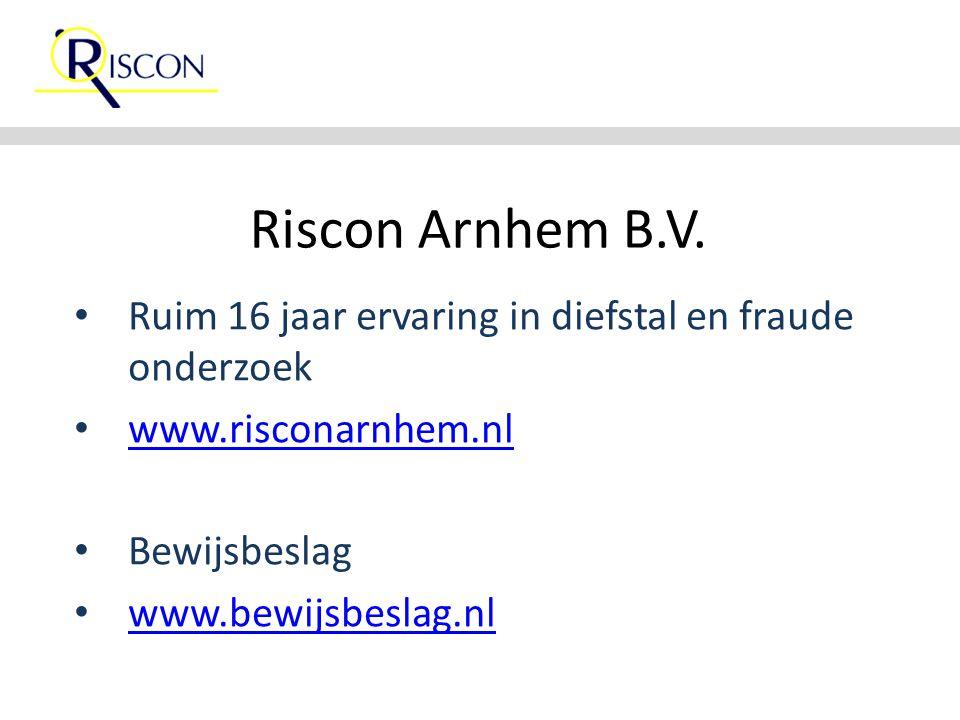 Riscon Arnhem B.V. Ruim 16 jaar ervaring in diefstal en fraude onderzoek www.risconarnhem.nl Bewijsbeslag www.bewijsbeslag.nl