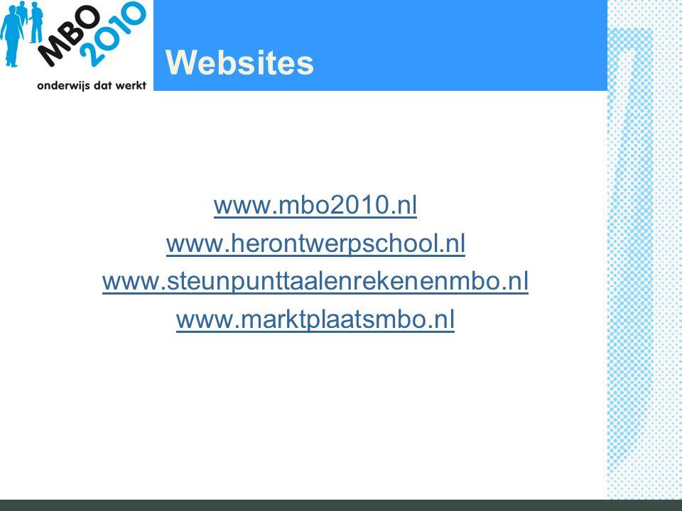 Websites www.mbo2010.nl www.herontwerpschool.nl www.steunpunttaalenrekenenmbo.nl www.marktplaatsmbo.nl