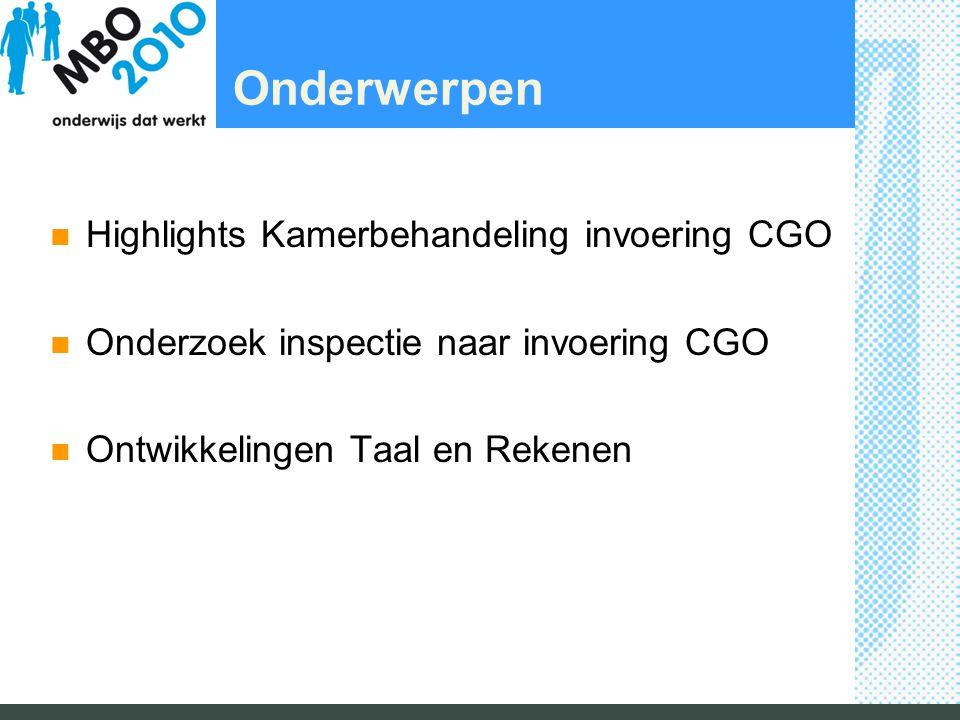 Onderwerpen Highlights Kamerbehandeling invoering CGO Onderzoek inspectie naar invoering CGO Ontwikkelingen Taal en Rekenen