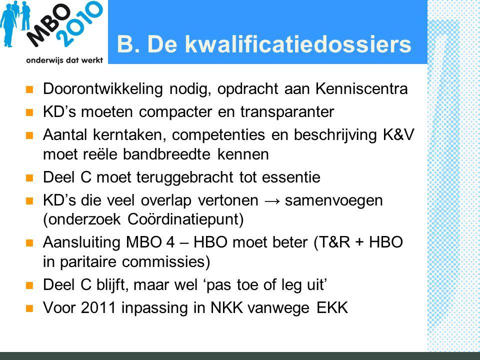 B. De kwalificatiedossiers Doorontwikkeling nodig, opdracht aan Kenniscentra KD's moeten compacter en transparanter Aantal kerntaken, competenties en
