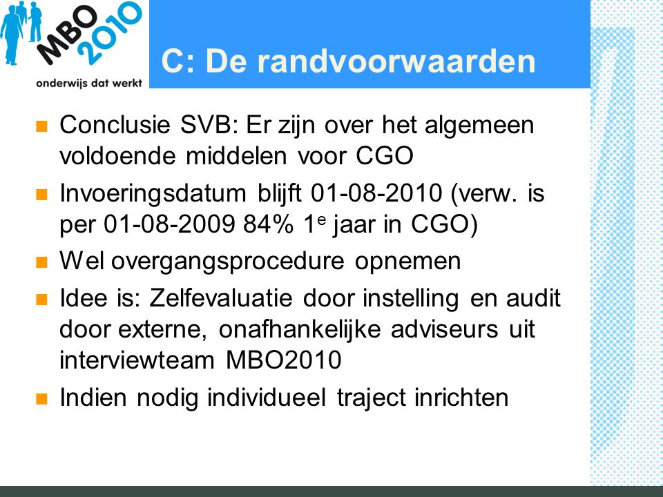 C: De randvoorwaarden Conclusie SVB: Er zijn over het algemeen voldoende middelen voor CGO Invoeringsdatum blijft 01-08-2010 (verw.
