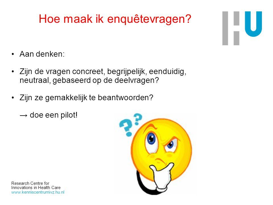 Research Centre for Innovations in Health Care www.kenniscentrumivz.hu.nl Hoe maak ik enquêtevragen? Aan denken: Zijn de vragen concreet, begrijpelijk