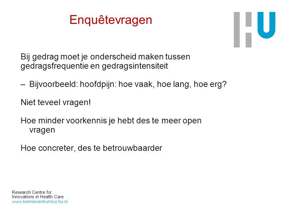 Research Centre for Innovations in Health Care www.kenniscentrumivz.hu.nl Enquêtevragen Bij gedrag moet je onderscheid maken tussen gedragsfrequentie