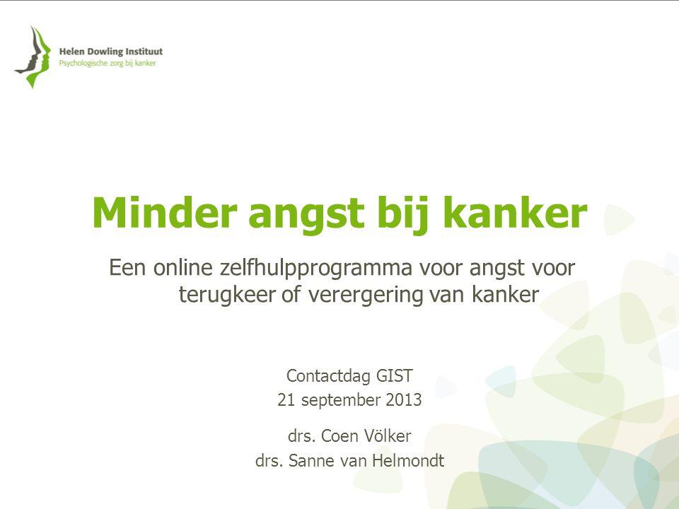Een online zelfhulpprogramma voor angst voor terugkeer of verergering van kanker Minder angst bij kanker Contactdag GIST 21 september 2013 drs. Coen V