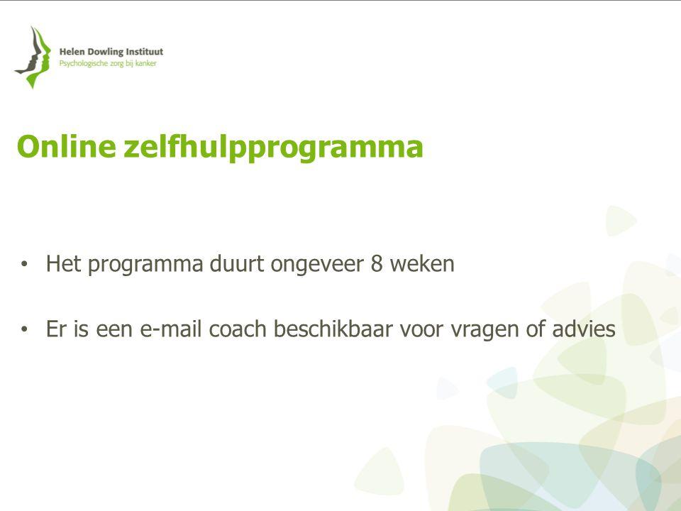 Het programma duurt ongeveer 8 weken Er is een e-mail coach beschikbaar voor vragen of advies Online zelfhulpprogramma