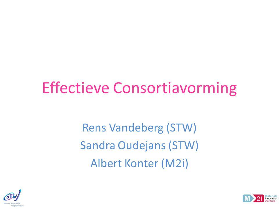 Effectieve Consortiavorming Rens Vandeberg (STW) Sandra Oudejans (STW) Albert Konter (M2i)