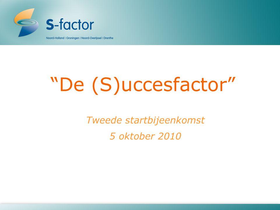 De (S)uccesfactor Tweede startbijeenkomst 5 oktober 2010