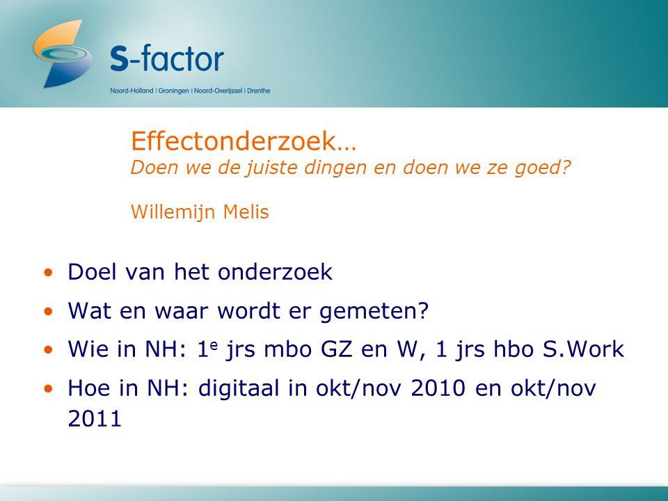 Effectonderzoek… Doen we de juiste dingen en doen we ze goed? Willemijn Melis Doel van het onderzoek Wat en waar wordt er gemeten? Wie in NH: 1 e jrs
