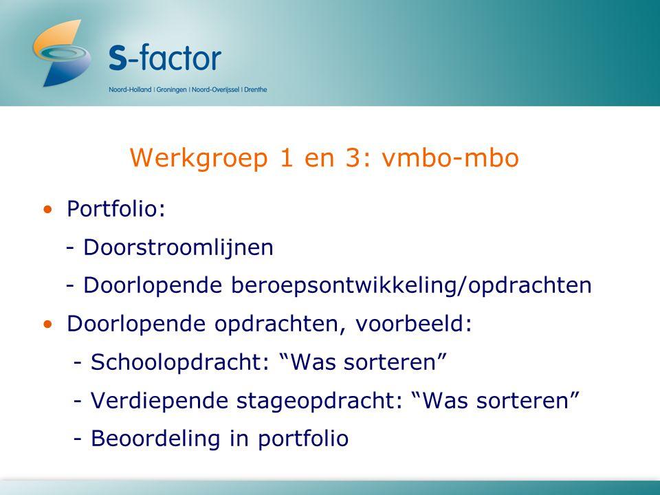 Werkgroep 1 en 3: vmbo-mbo Portfolio: - Doorstroomlijnen - Doorlopende beroepsontwikkeling/opdrachten Doorlopende opdrachten, voorbeeld: - Schoolopdracht: Was sorteren - Verdiepende stageopdracht: Was sorteren - Beoordeling in portfolio