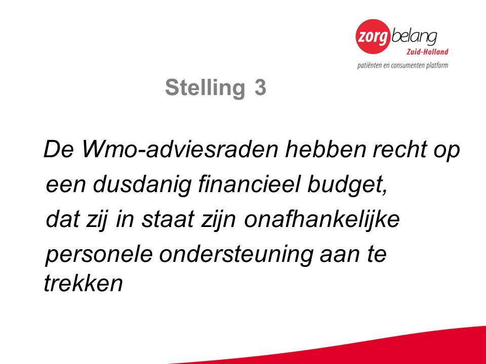 Stelling 3 De Wmo-adviesraden hebben recht op een dusdanig financieel budget, dat zij in staat zijn onafhankelijke personele ondersteuning aan te trek