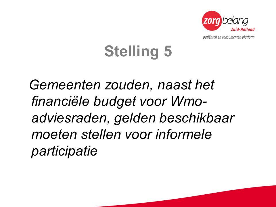 Stelling 5 Gemeenten zouden, naast het financiële budget voor Wmo- adviesraden, gelden beschikbaar moeten stellen voor informele participatie