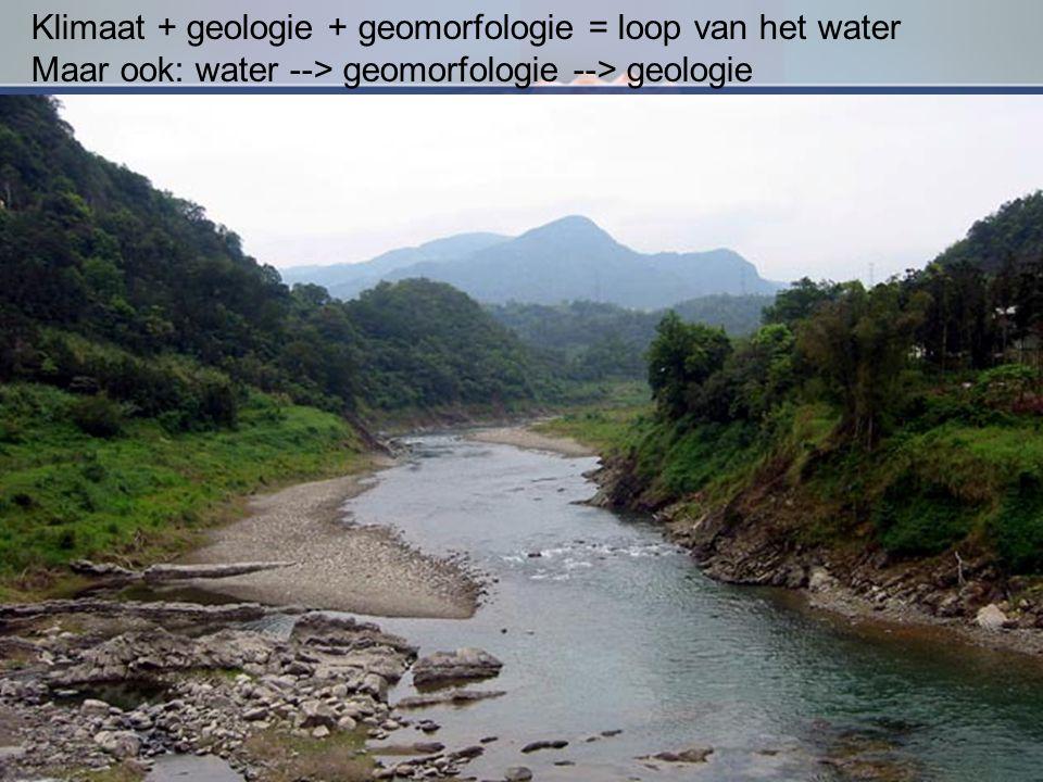 Aardwetenschappen Klimaat + geologie + geomorfologie = loop van het water Maar ook: water --> geomorfologie --> geologie