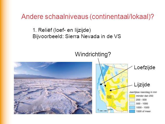 Andere schaalniveaus (continentaal/lokaal)? 1. Reliëf (loef- en lijzijde) Bijvoorbeeld: Sierra Nevada in de VS Loefzijde Lijzijde Windrichting?