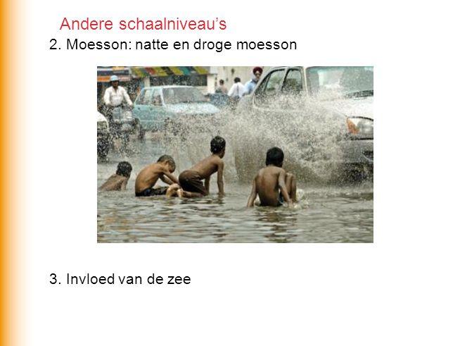 2. Moesson: natte en droge moesson 3. Invloed van de zee Andere schaalniveau's