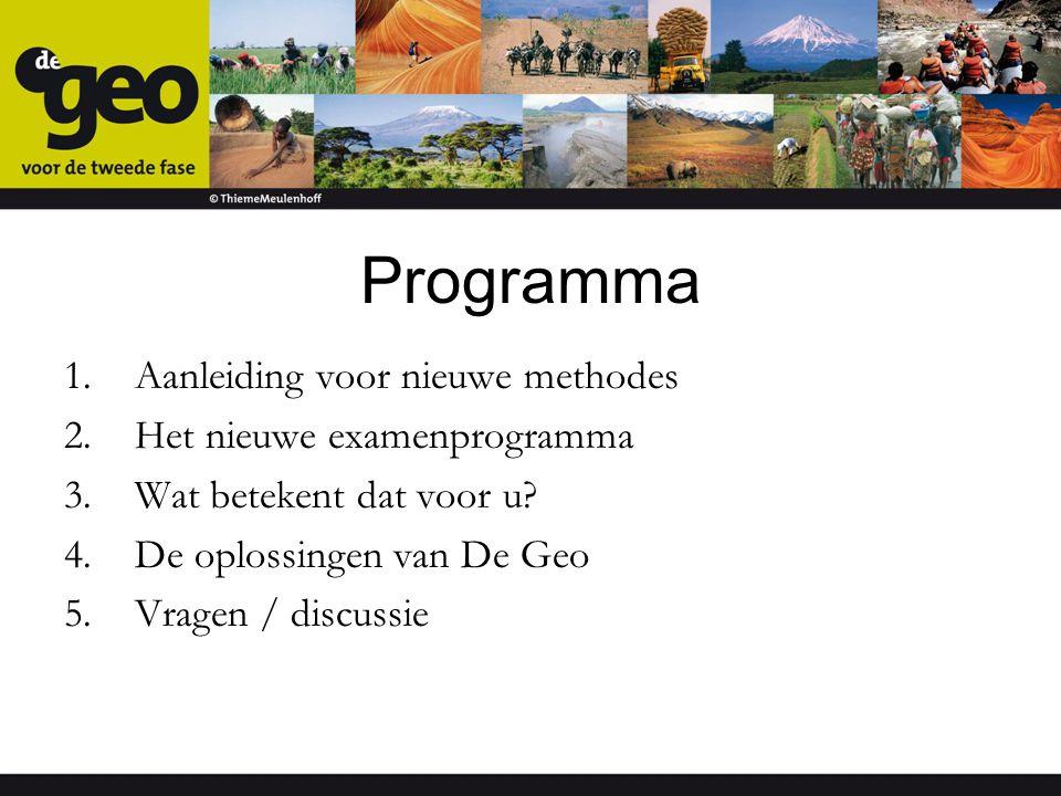 Programma 1.Aanleiding voor nieuwe methodes 2.Het nieuwe examenprogramma 3.Wat betekent dat voor u? 4.De oplossingen van De Geo 5.Vragen / discussie