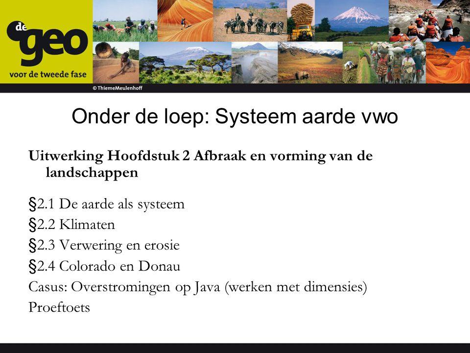 Onder de loep: Systeem aarde vwo Uitwerking Hoofdstuk 2 Afbraak en vorming van de landschappen §2.1 De aarde als systeem §2.2 Klimaten §2.3 Verwering