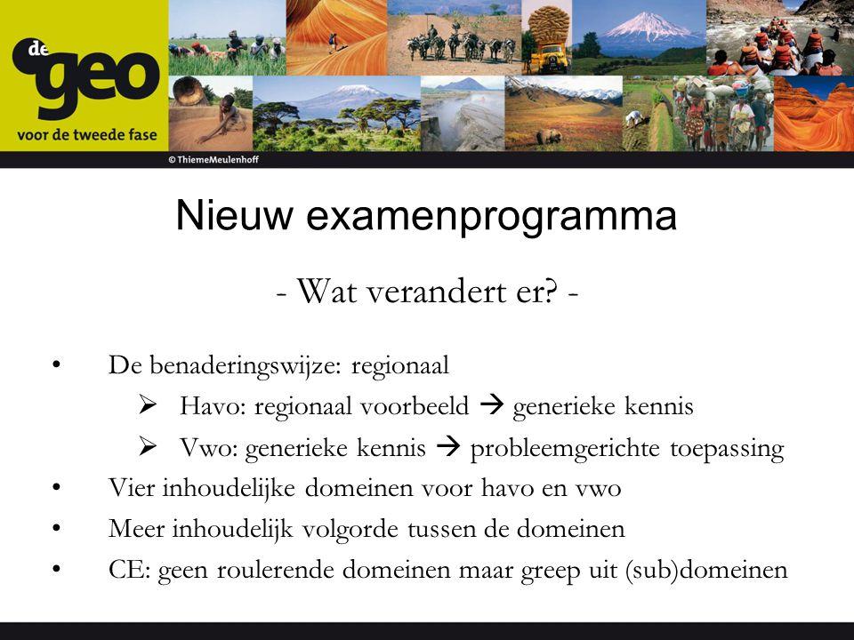 Nieuw examenprogramma - Wat verandert er? - De benaderingswijze: regionaal  Havo: regionaal voorbeeld  generieke kennis  Vwo: generieke kennis  pr