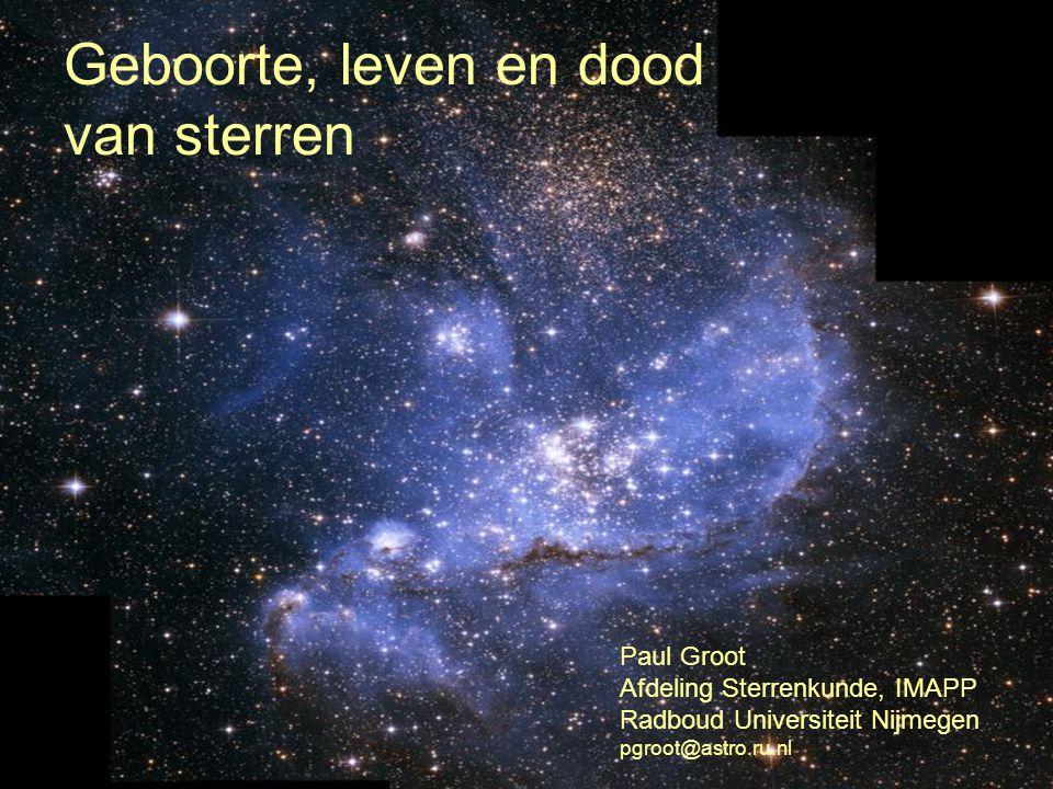 Geboorte, leven en dood van sterren Paul Groot Afdeling Sterrenkunde, IMAPP Radboud Universiteit Nijmegen pgroot@astro.ru.nl