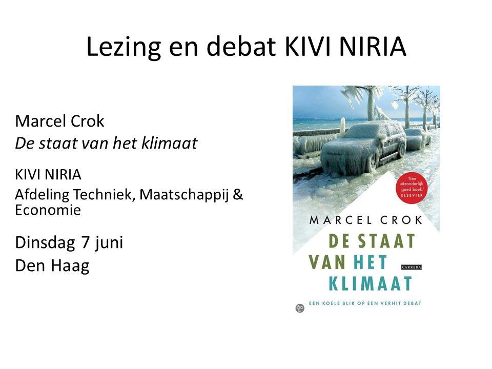 Lezing en debat KIVI NIRIA Marcel Crok De staat van het klimaat KIVI NIRIA Afdeling Techniek, Maatschappij & Economie Dinsdag 7 juni Den Haag