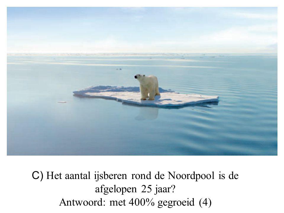 C) Het aantal ijsberen rond de Noordpool is de afgelopen 25 jaar? Antwoord: met 400% gegroeid (4)