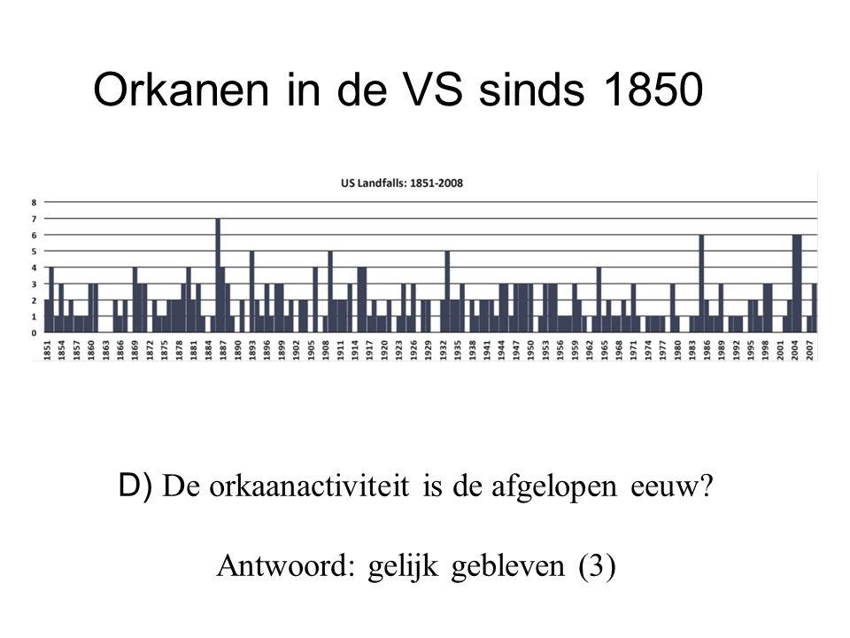 D) De orkaanactiviteit is de afgelopen eeuw? Antwoord: gelijk gebleven (3) Orkanen in de VS sinds 1850
