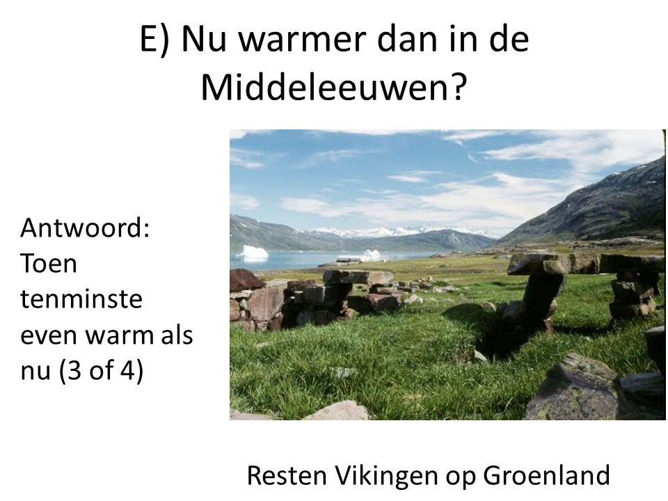 E) Nu warmer dan in de Middeleeuwen? Resten Vikingen op Groenland Antwoord: Toen tenminste even warm als nu (3 of 4)