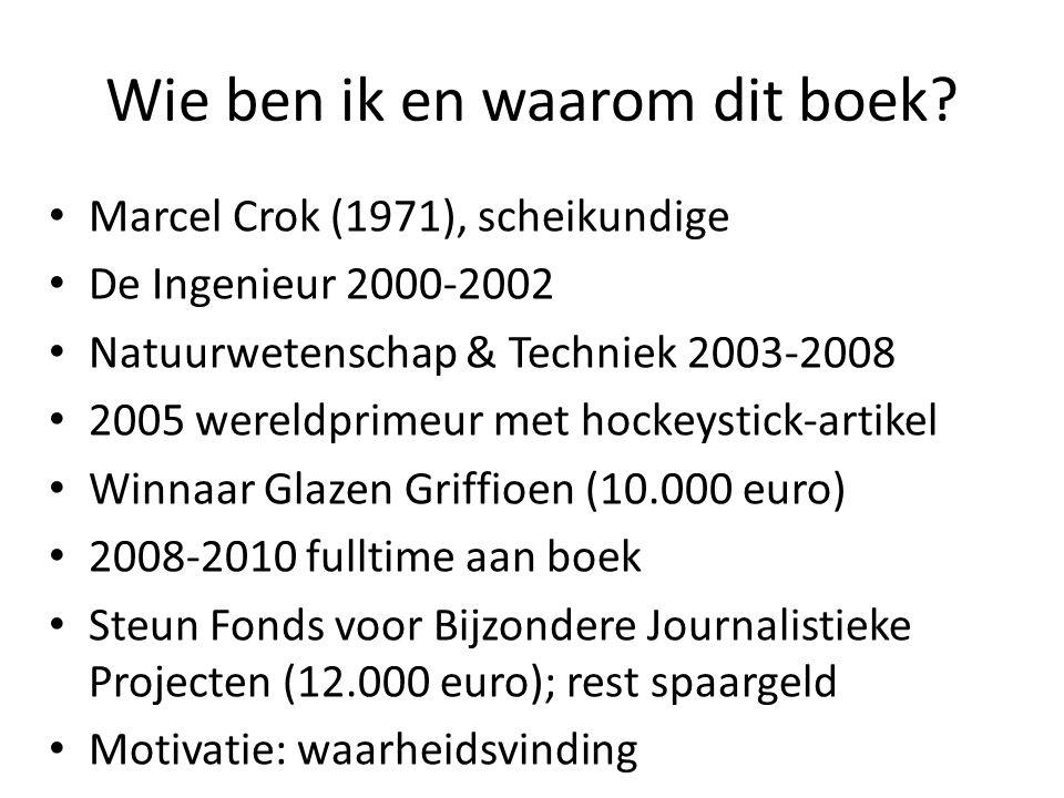 Wie ben ik en waarom dit boek? Marcel Crok (1971), scheikundige De Ingenieur 2000-2002 Natuurwetenschap & Techniek 2003-2008 2005 wereldprimeur met ho