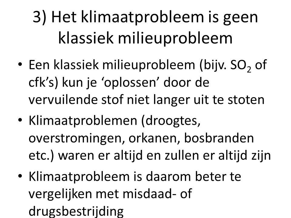 3) Het klimaatprobleem is geen klassiek milieuprobleem Een klassiek milieuprobleem (bijv. SO 2 of cfk's) kun je 'oplossen' door de vervuilende stof ni