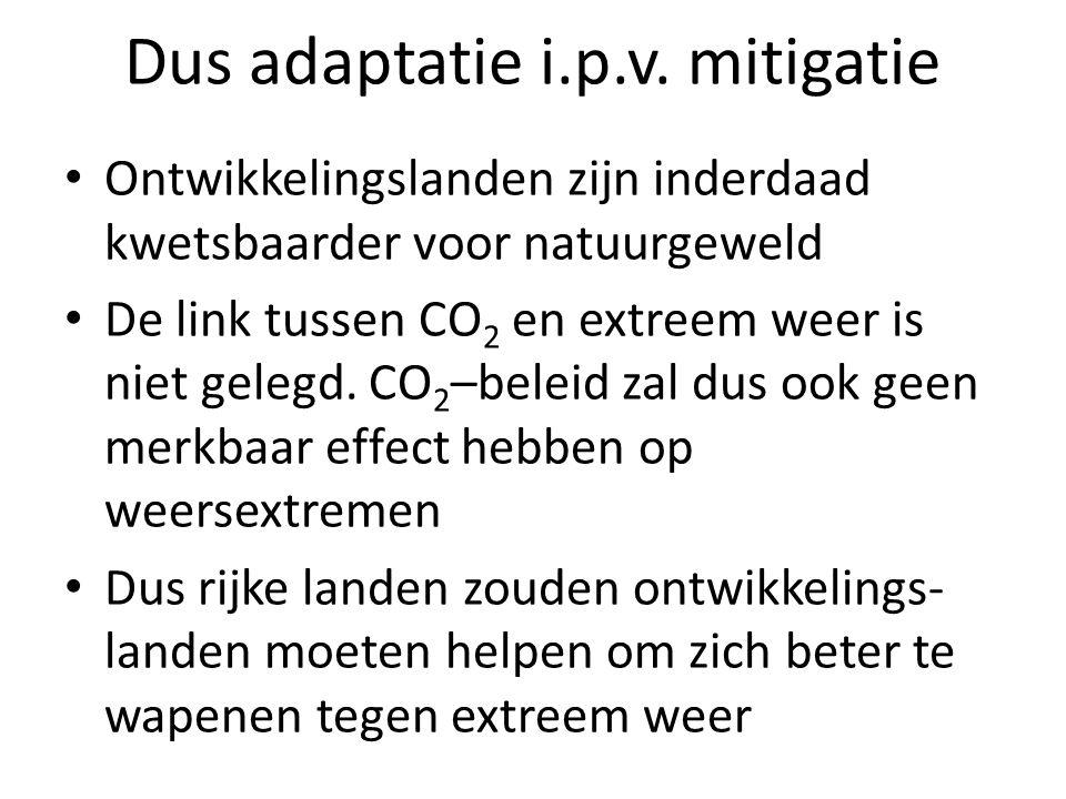Dus adaptatie i.p.v. mitigatie Ontwikkelingslanden zijn inderdaad kwetsbaarder voor natuurgeweld De link tussen CO 2 en extreem weer is niet gelegd. C