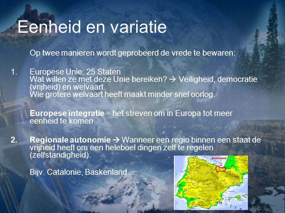 Eenheid en variatie Op twee manieren wordt geprobeerd de vrede te bewaren: 1.Europese Unie: 25 Staten Wat willen ze met deze Unie bereiken.