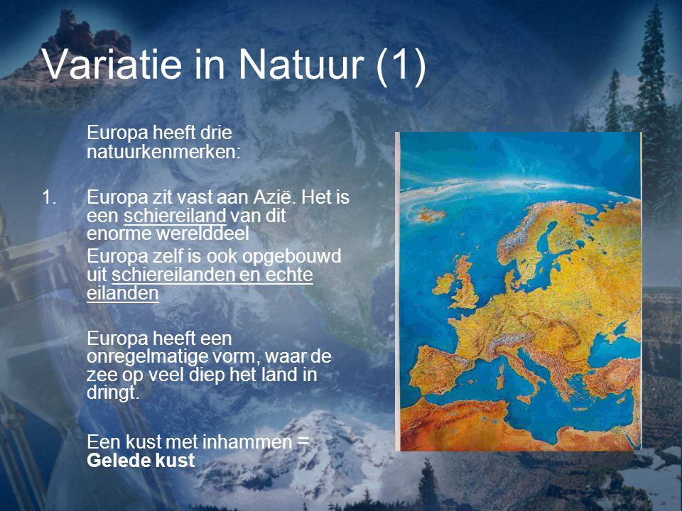 Variatie in Natuur (1) Europa heeft drie natuurkenmerken: 1.Europa zit vast aan Azië.