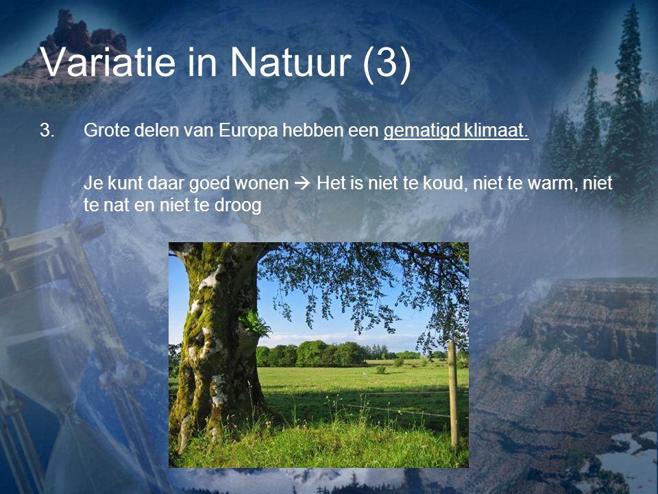 Variatie in Natuur (3) 3.Grote delen van Europa hebben een gematigd klimaat.