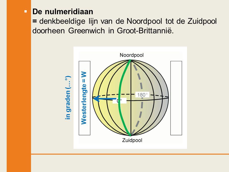 De nulmeridiaan = denkbeeldige lijn van de Noordpool tot de Zuidpool doorheen Greenwich in Groot-Brittannië. Westerlengte = Win graden (…°)