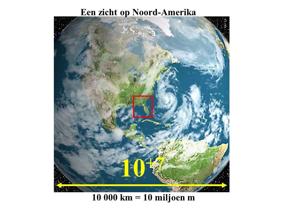 10 +7 10 000 km = 10 miljoen m Een zicht op Noord-Amerika