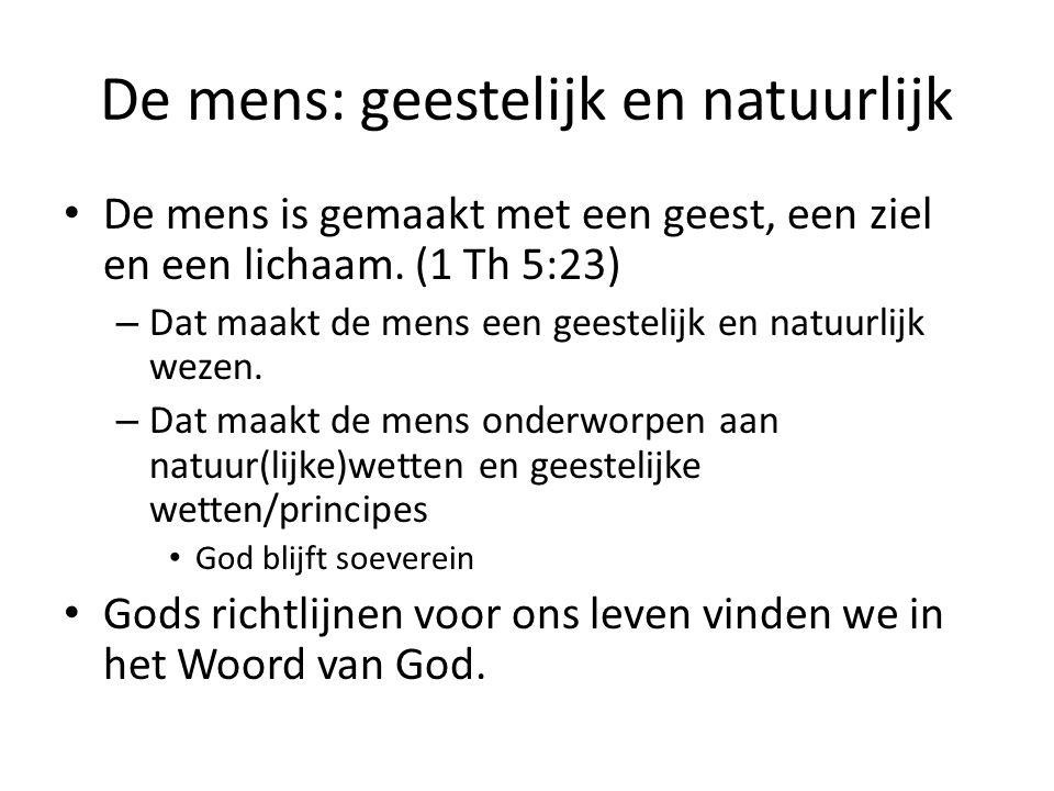 De mens: geestelijk en natuurlijk De mens is gemaakt met een geest, een ziel en een lichaam. (1 Th 5:23) – Dat maakt de mens een geestelijk en natuurl