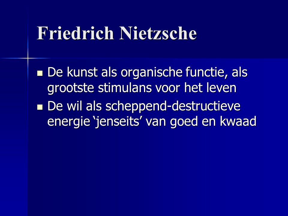 Friedrich Nietzsche Friedrich Nietzsche De kunst als organische functie, als grootste stimulans voor het leven De kunst als organische functie, als gr