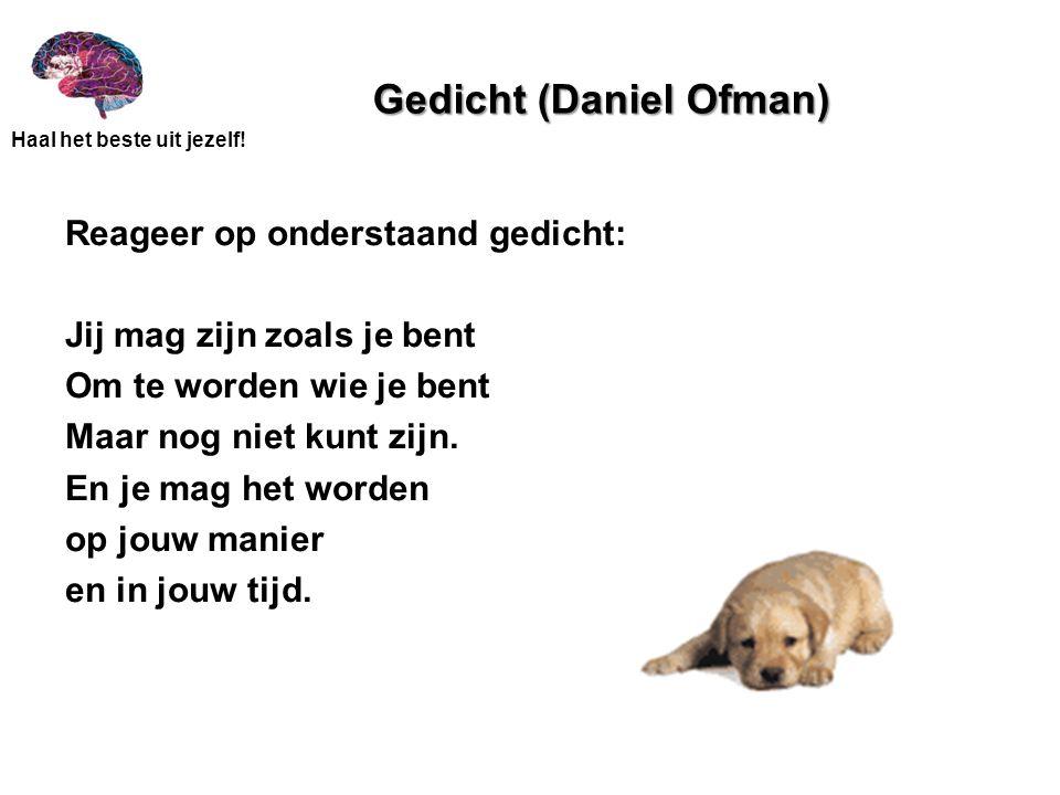 Gedicht (Daniel Ofman) Reageer op onderstaand gedicht: Jij mag zijn zoals je bent Om te worden wie je bent Maar nog niet kunt zijn. En je mag het word