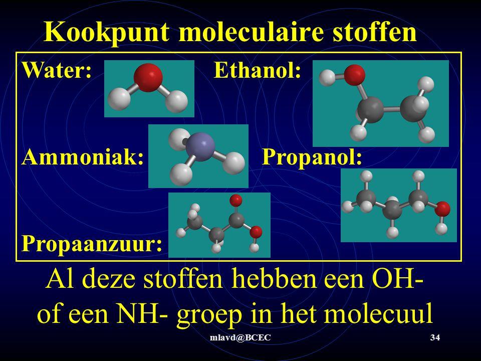 mlavd@BCEC33 Kookpunt moleculaire stoffen Bij sommige moleculen is het kookpunt veel hoger dan je kan verklaren met alleen de vanderwaals-krachten Hie